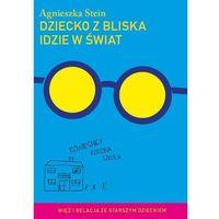 Hobby i poradniki, DZIECKO Z BLISKA IDZIE W ŚWIAT (opr. miękka)