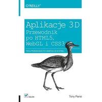 Informatyka, APLIKACJE 3D PRZEWODNIK PO HTML5 WEBGL I CSS3 (opr. miękka)