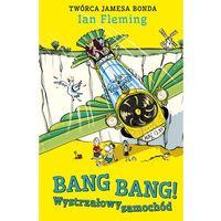 Książki dla dzieci, Bang Bang! Wystrzałowy samochód - Ian Fleming (opr. twarda)
