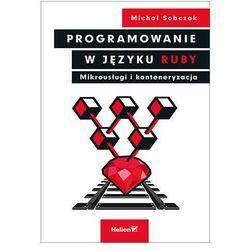 Programowanie w języku Ruby. Mikrousługi i konteneryzacja - Michał Sobczak (opr. broszurowa)
