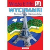 Książki dla dzieci, Wycinanki. Wieża Eiffla. Pomysły dla maluchów. 4-8 lat Praca zbiorowa (opr. broszurowa)