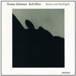 Thomas Zehetmair - Manto And Madrigals [P]