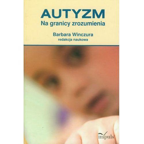 Książki medyczne, Autyzm Na granicy zrozumienia (opr. twarda)