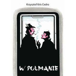 W pulmanie pociągu pośpiesznego PKP relacji Gdynia - Przemyśl - Krzysztof Cedro - ebook