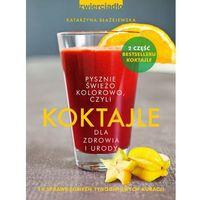 E-booki, Koktajle dla zdrowia i urody czyli pysznie, świeżo, kolorowo - Katarzyna Błażejewska
