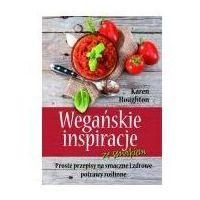 Książki medyczne, Wegańskie inspiracje ze smakiem Proste przepisy na smaczne i zdrowe potrawy roślinne (opr. twarda)