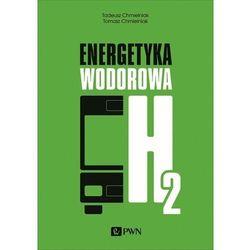 Energetyka wodorowa - Chmielniak Tadeusz, Chmielniak Tomasz (opr. miękka)