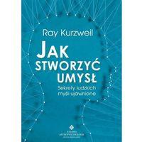 Hobby i poradniki, Jak Stworzyć Umysł Sekrety Ludzkich Myśli Ujawnione - Ray Kurzweil (opr. miękka)