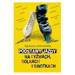 Podstawy jazdy na łyżwach, rolkach i wrotkach Dobrowolska Małgorzata, Jucewicz Marta, Szulc Agnieszka