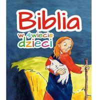 Książki dla dzieci, Biblia w świecie dzieci (opr. twarda)