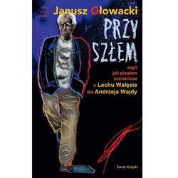 Przyszłem czyli jak pisałem scenariusz o Lechu Wałęsie dla Andrzeja Wajdy - ebook