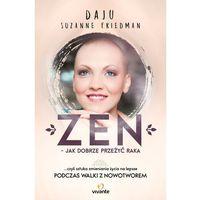 E-booki, Zen - jak dobrze przeżyć raka. ... czyli sztuka zmieniania życia na lepsze - Daju Suzanne Friedman