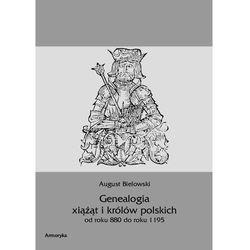 Genealogia książąt i królów polskich od roku 880 do roku 1195 - August Bielowski