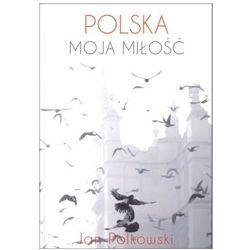 Polska, moja miłość - Wysyłka od 5,99 - kupuj w sprawdzonych księgarniach !!! (opr. broszurowa)