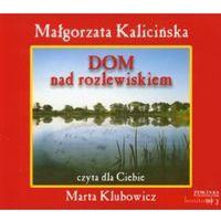 Audiobooki, Dom nad rozlewiskiem. Książka audio CD MP3 - Małgorzata Kalicińska
