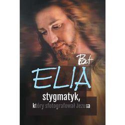 BRAT ELIA STYGMATYK KTÓRY SFOTOGRAFOWAŁ JEZUSA - OPRACOWANIE ZBIOROWE (opr. miękka)