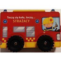 Książki dla dzieci, Toczą się koła, toczą...- Strażacy (opr. kartonowa)