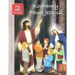 Kochamy Pana Jezusa. Religia. Klasa 2. Podręcznik. Szkoła podstawowa (opr. miękka)