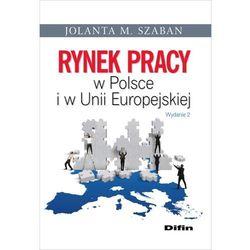 Rynek pracy w Polsce i w Unii Europejskiej - Szaban Jolanta M. (opr. miękka)