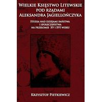 Historia, Wielkie ksie?stwo litewskie pod rza?dami Aleksandra Jagiellon?czyka (opr. twarda)