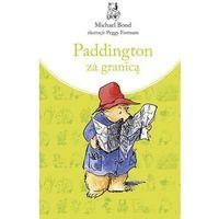 Książki dla dzieci, Paddington za granicą - Michael Bond (opr. twarda)