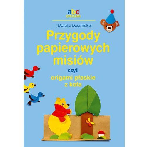 Książki dla dzieci, Przygody papierowych misiów, czyli origami płaskie z koła (opr. miękka)