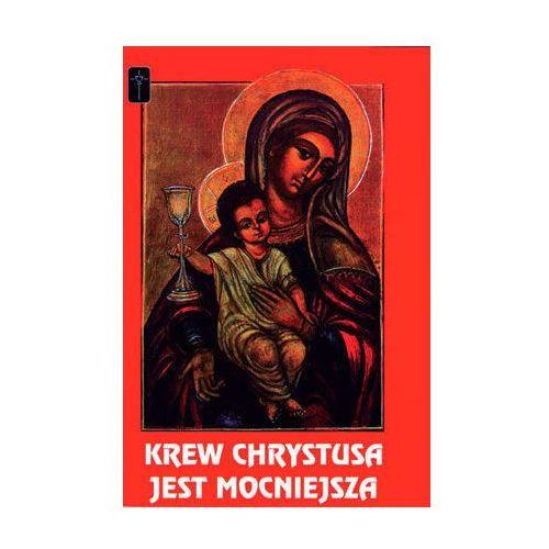 Książki religijne, Krew Chrystusa jest mocniejsza (opr. miękka)